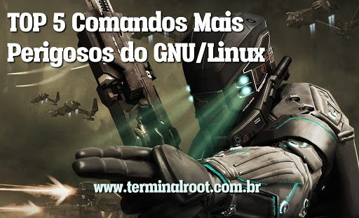TOP 5 Comandos mais perigosos do GNU/Linux